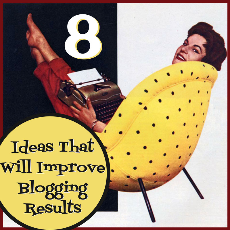 8 ideas that will improve blogging results