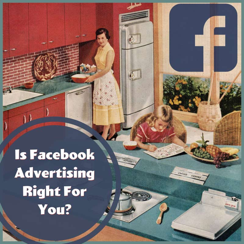 Is Facebook Advertising Right For You?