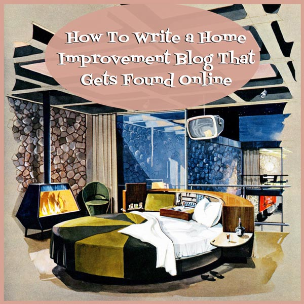 How To Write a blog for home improvement clients