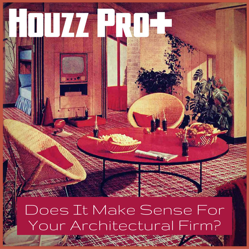 Does Houzz Pro+ Make Sense For Architects?