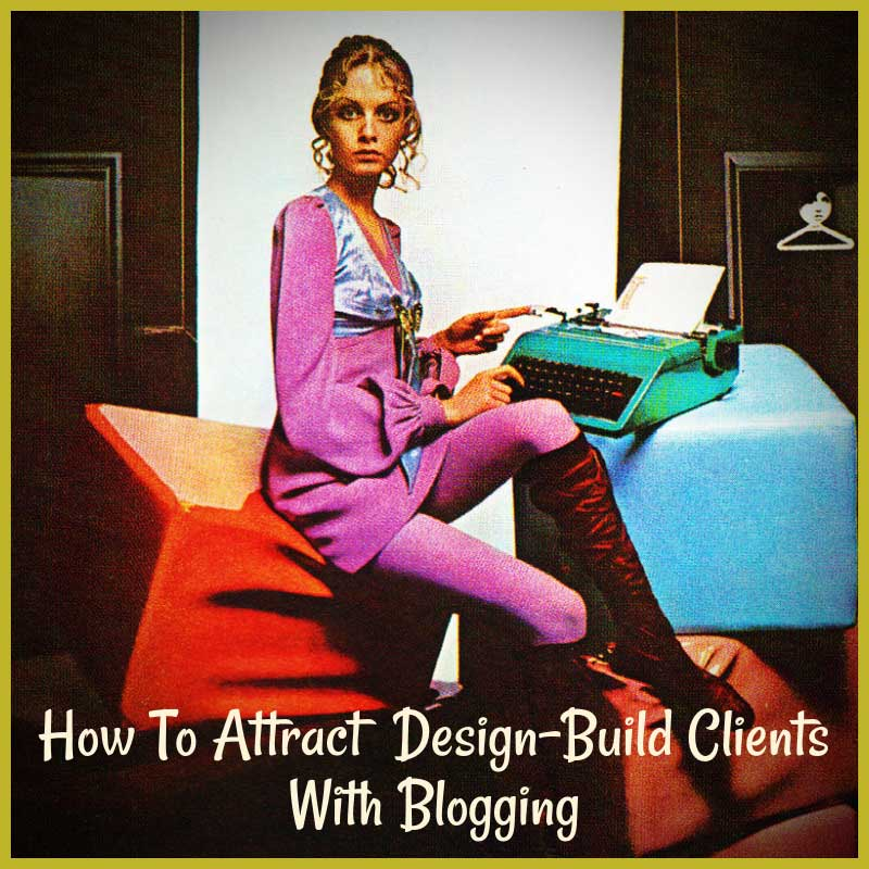 How To Attract Design-Build Clients With Blogging