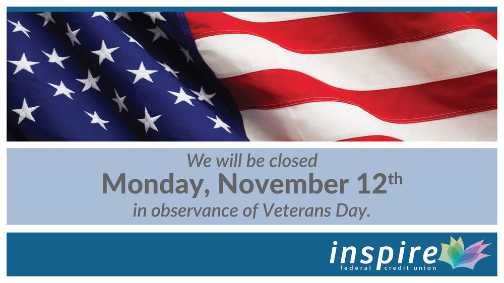 We will be closed on November 12, 2018 in observance of Veterans Day.    Please use    online banking    or our    mobile app    to monitor your accounts during this time.