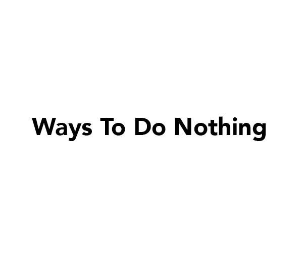 Ways to do nothing.jpg