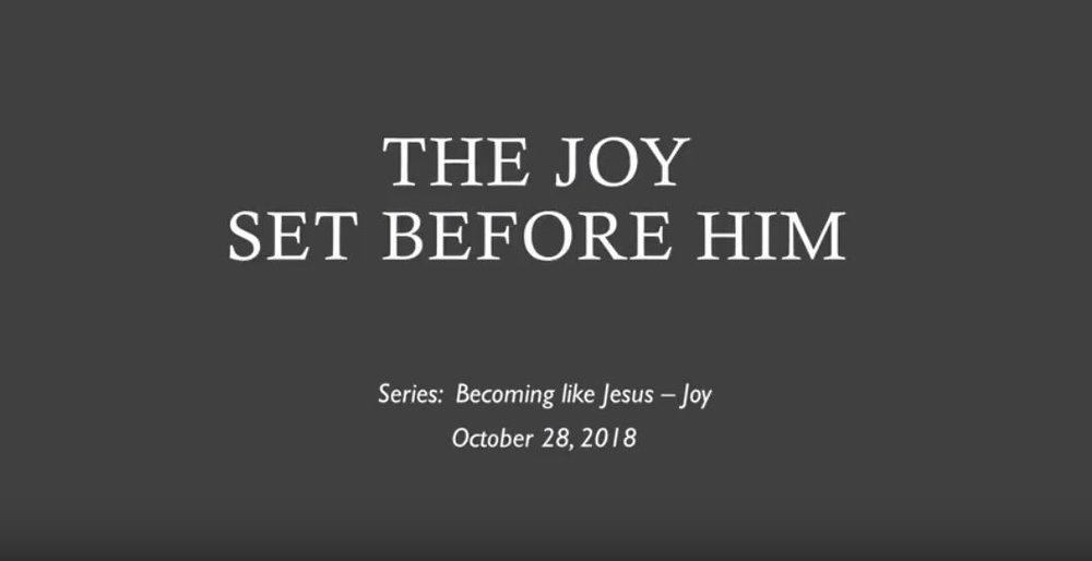Becoming Like Jesus - Joy - 10/7/2018 - 10/28/2018