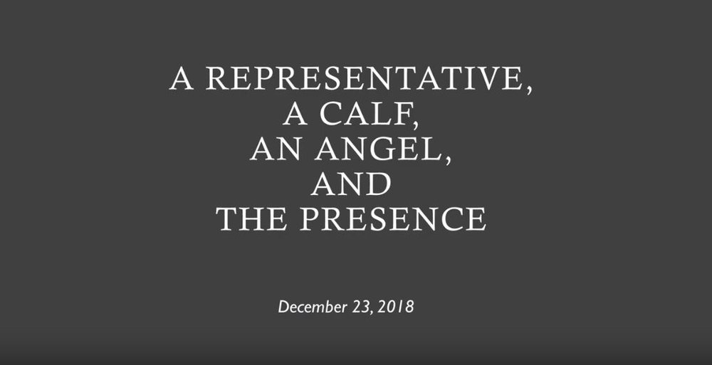A Representative, a Calf, an Angel, and The Presence - 12/30/2018