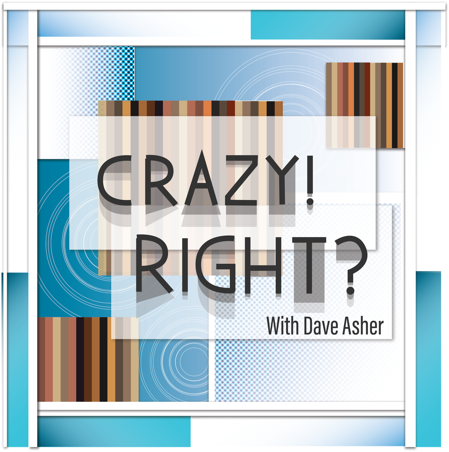 Crazy Right? With Dave Asher Podcast