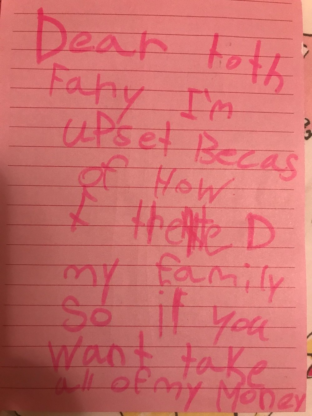 Dear Tooth Fairy, I'm upset because of how I treated my family. So if you want, take all of my money.