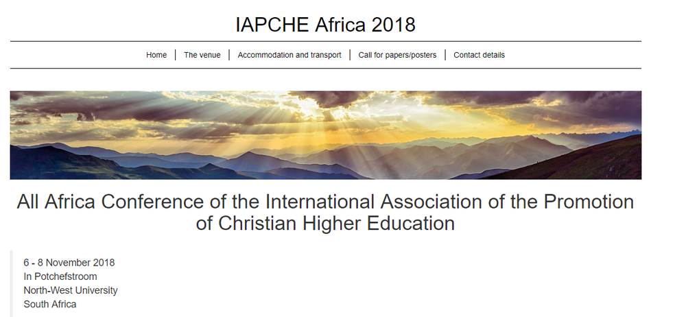 "On November 6-8, 2018 the IAPCHE Africa conference will be hosted in collaboration with the Institute for Foundational Studies,the North-West University (Potchefstroom, South Africa campus), the Faculty of Education of NWU, and AROS, a South African higher education institution. Conference organizers issue this call for presentation proposals.  The conference theme is ""Integral Christian Scholarship in Africa"". Under this broad theme there will be three streams for conference thinking and engagement: worldview; leadership; and education.  Proposals, with 300 words or less, must be submitted to  iapcheconference2018@gmail.com . The deadline is August 31, 2018. A fuller description of the conference details is available on the conference website at http://humanities.nwu.ac.za/iapche-africa-2018.  The conference will take place in Potchefstroom, a beautiful green city. The university, second largest in South Africa, is 120 km to the southwest of Johannesburg. All venues are within walking distance of each other. Transportation from and back to the OR Tambo International Airport will be provided upon request. Accommodation options from very simple to upmarket have been arranged for prices ranging from R260 to R870 per room night. The conference fee will be R1000 and will cover all meals, teas and other incidentals.  A conference dinner with special South African food can be chosen for an additional fee."