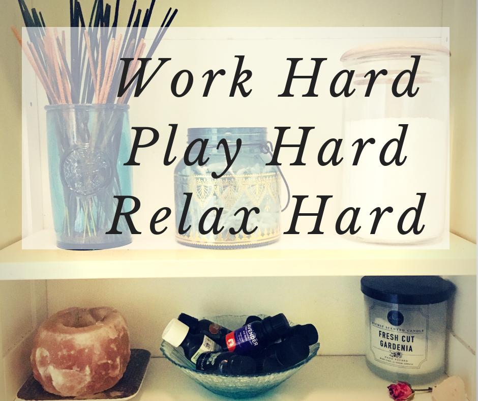 work-hard-play-hard-relax-hard.PNG
