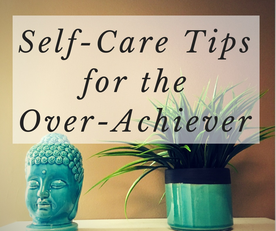 self-care-tips-for-the-over-achiever.PNG