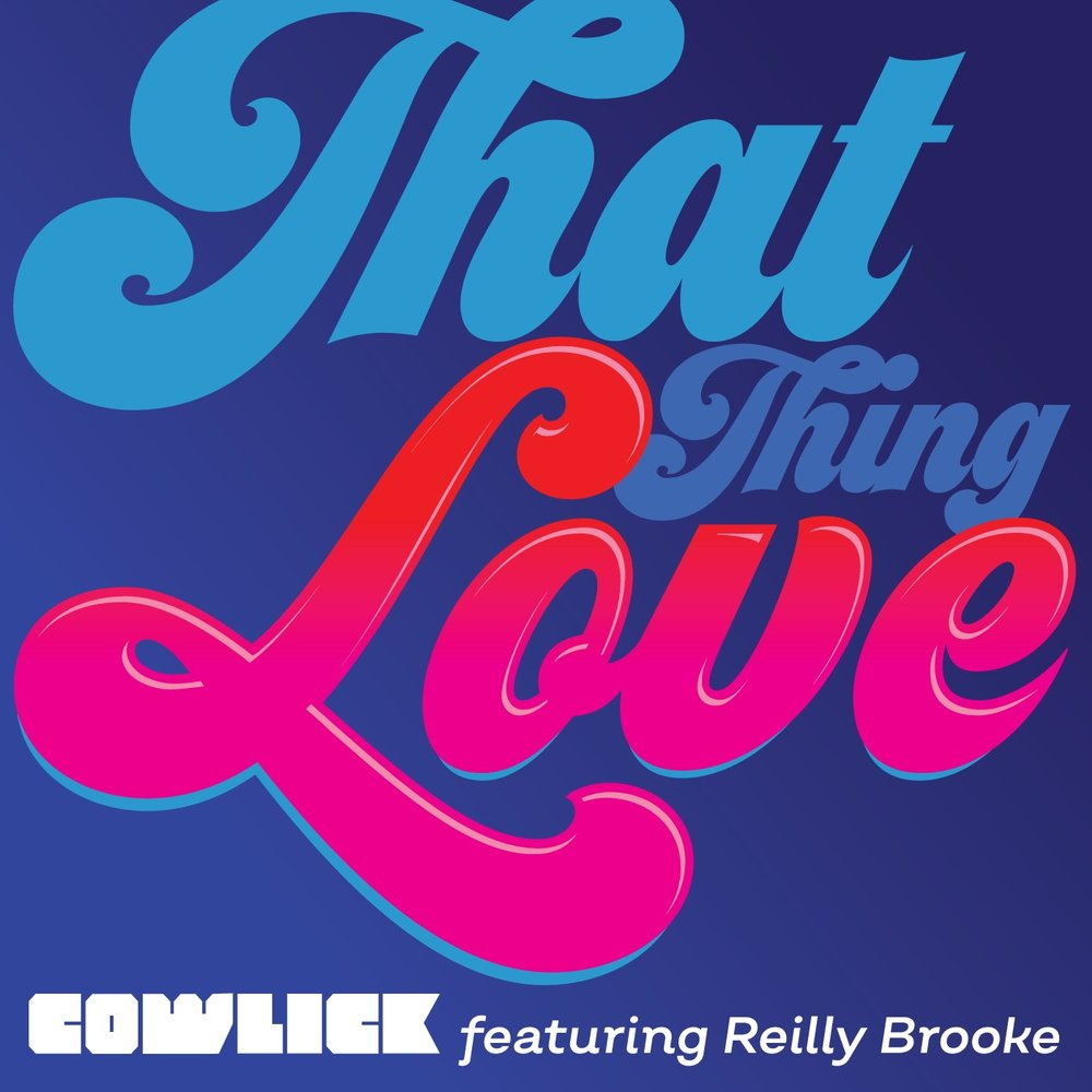THAT THING LOVE BY COWLICK featuring Reilly Brooke