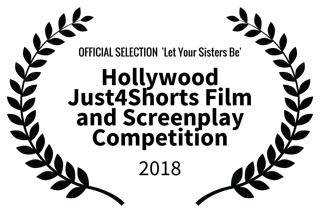 OFFICIAL SELECTION  Let Your Sisters Be - Hollywood Just4Shorts Film and Screenplay Competition - 2018 (2).png