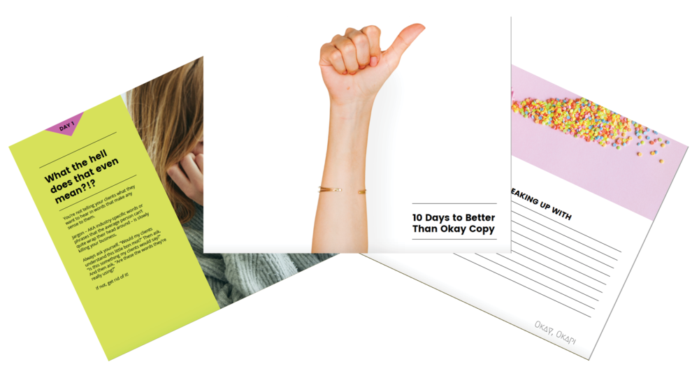 Sign up for 10 Days to Better Than Okay Copy and learn how to make your copy sound more like you! This free email course gives you tons of tips and tricks to make writing easier and more fun, and – most importantly – sound like you!