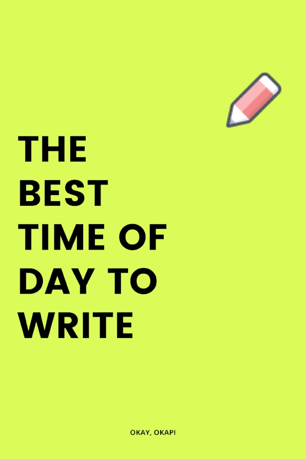 advice on the best time of day to write (the time that works for you!)