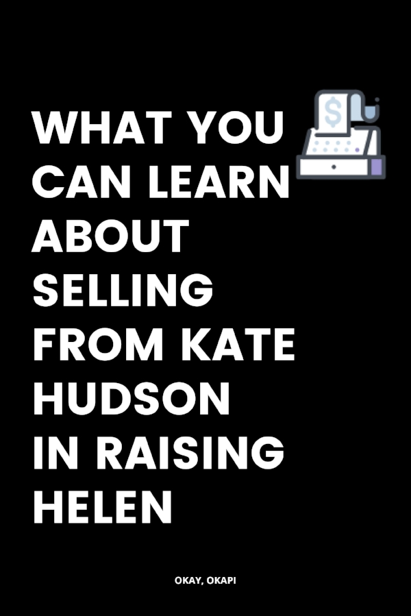 """Do you need to reframe your perspective on selling? We all kinda do. So I thought, """"What better place to get some inspiration than a romantic comedy?"""" Yes, this post shares some lessons about selling (what to do and what not to do) learned from watching Kate Hudson sell a jukebox on wheels in Raising Helen. Read on to learn some tips on selling without being pushy. Like a used car salesperson. Like Helen Harris. 😉"""