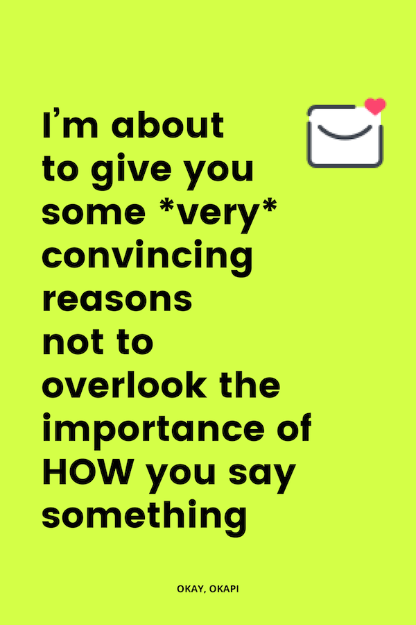 don't overlook HOW you say something.png