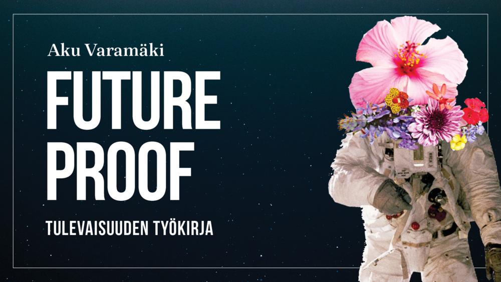 OSTA KIRJA ITSELLESI! Future Proof - tulevaisuuden työkirja saatavilla kirjakaupoissa ja  Docendon verkkokaupassa .