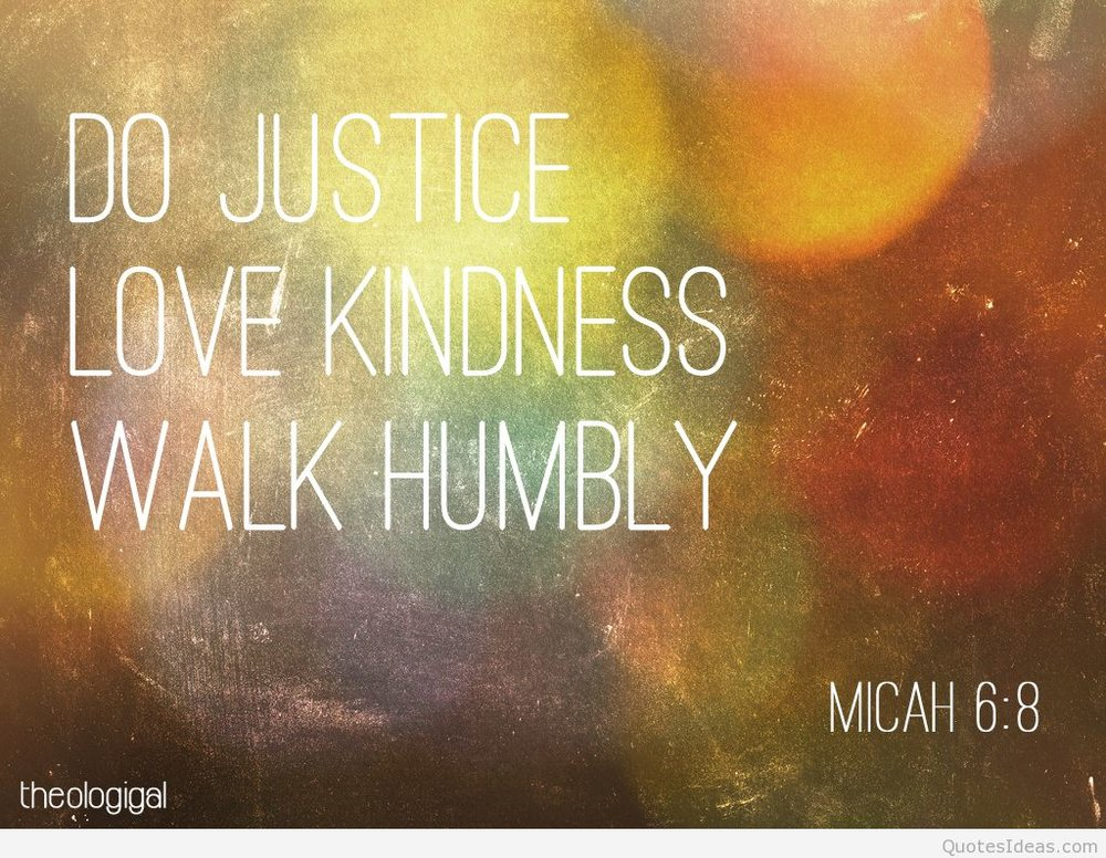bible-verse-micah-6-do-justice-love-kindness-and-walk-humbly-with-your-god.jpg
