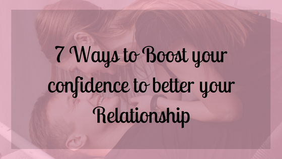 7 confidence boosters for your relationships.png
