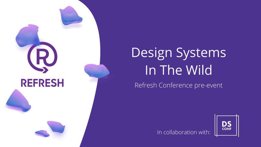 Design Systems in the wild Refresh pre-event.jpg
