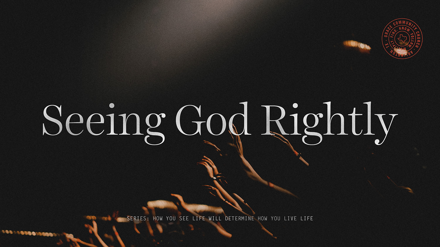 Seeing God Rightly — Grace Community Church