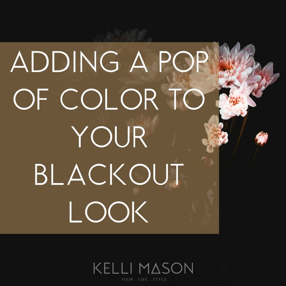 ADDING A POP OF COLOR TO YOUR BLACKOUT LOOK.jpg