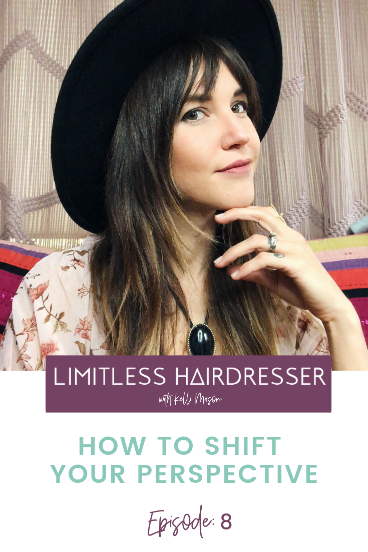 Limitless Hairdresser Podcast Episode 8: How to shift your perspective