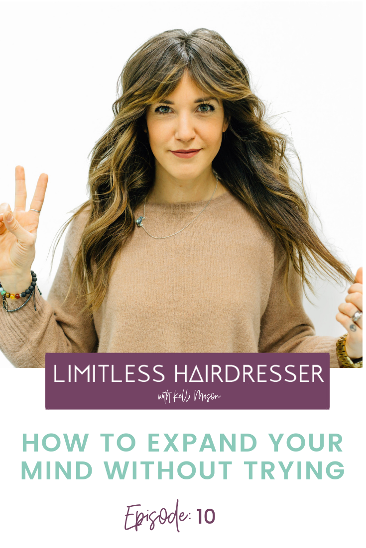 Limitless Hairdresser Podcast Episode 10: How to expand your mind without trying
