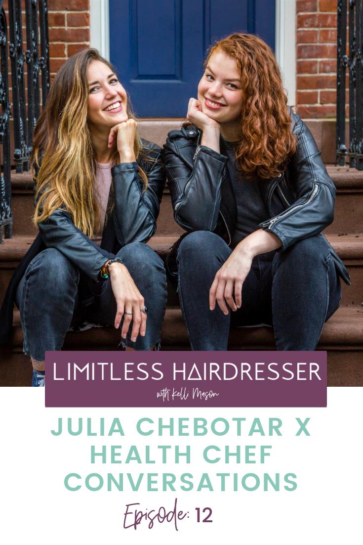 Limitless Hairdresser Podcast Episode 12 : Julia Chebotar X Health Chef Conversations