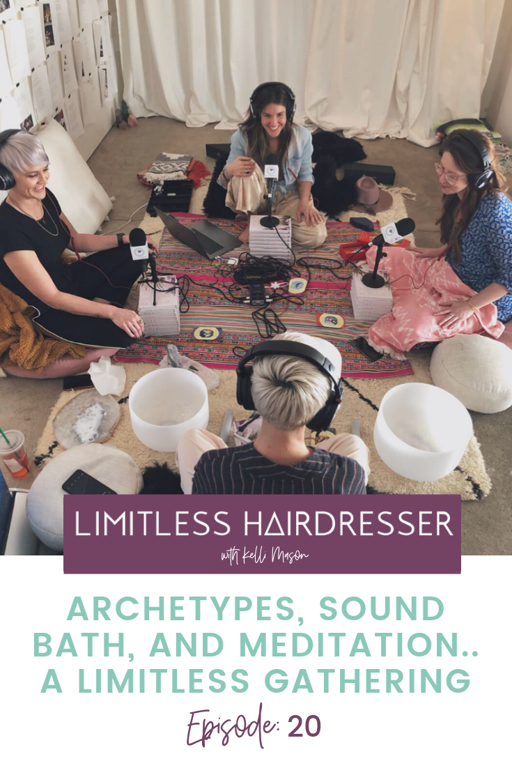 Limitless Hairdresser Podcast with Kelli Mason Episode 20: Archetypes, sound bath, and Meditation… A Limitless Gathering