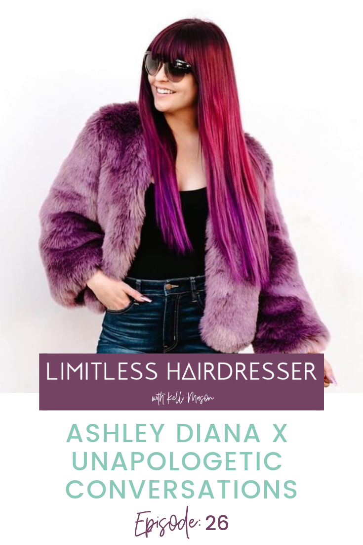 Limitless Hairdresser Podcast with Kelli Mason Episode 26: Ashley Diana X Unapologetic Conversations