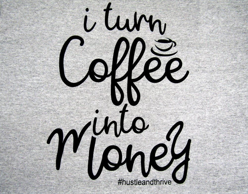 One of Hustle & Thrive's coffee  tee shirt designs .