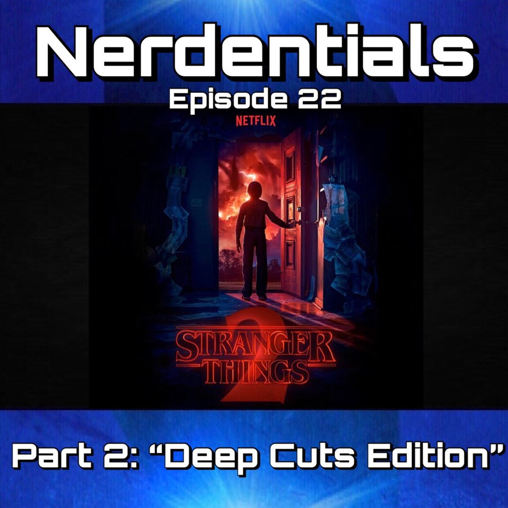 - Welcome to Nerdentials! Your weekly dose of the nerdy essentials! Part 2 of your Nerds Deep-Cuts edition of the love letter to the 80's and one of our favorite shows of 2017! Full episode dissection! sit back and enjoy part 2!