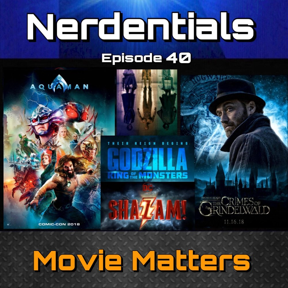- Welcome to Nerdentials! Your weekly dose of the nerdy essentials. Covering Film, TV, Video Games and Comics. I know its been a minute...maybe a month....sheesh! I know nerds...its bad! But we've been getting ready to move into a new studio location! So bare with us as we get ready for this FALL! This week....its all about Hype and Trailer talk with the latest movies we're excited to see! We talk about DC's Shazam and Aquaman and whether or not they're the saving grace for the DCEU. Then we hop on M. Night Shyamalan's connected universe with the 3rd installment, Glass! Then we'll talk your Nerd Host Matt into understanding how awesome this new Kaiju universe will be with the second chapter, Godzilla: King of the Monsters.Then some chatter over The second Fantastic Beasts Film and a cute little movie about a teenage girl befriending an alien robot...I mean The Newest Transformers flick,