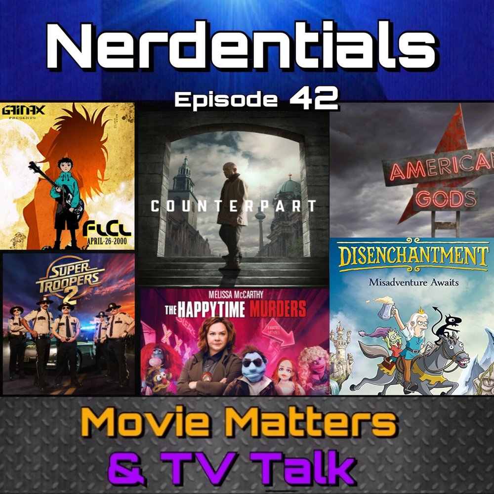 - Welcome to Nerdentials! Your weekly dose of the nerdy essentials. Covering Film, TV, Video Games and Comics.This week your hosts, Joe, Nick and Lynn dive into some television archives and review some previous series-season one's in preparation for their second seasons.Joe hits us up with recommendations on both Starz series Counterpart and American Gods. While Nick and Lynn catch us up on some current shows like the Netflix Original Disenchantment and the new season of the over the top anime, FLCL! (Fooly Cooly)
