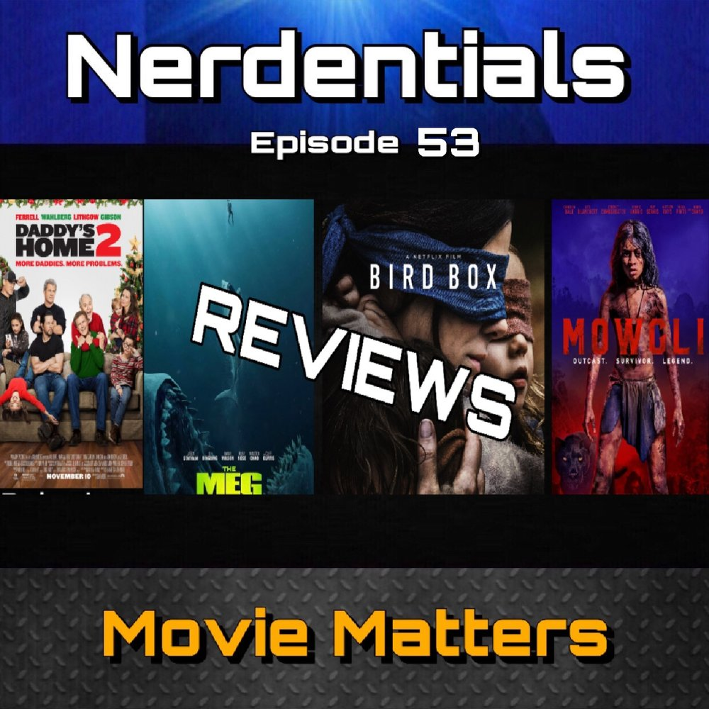 - Welcome to Nerdentials! Your weekly dose of the nerdy essentials. Covering Film, TV, Video Games and Comics.This week your nerdy hosts Joe, Matt, Nick and Lynn kick off 2019 with a few more reviews from 2018 flicks! Yep...we know. We'll get back to the news next week.But in this episode we review, Dreamwork's Smallfoot, The Meg with Jason Statham, Ralph Breaks the Internet, Andy Serkis' Mowgli, Daddy's Home 2, then finish things off with our discussion and review of the Netflix Original film Bird Box Staring Sandra Bullock.