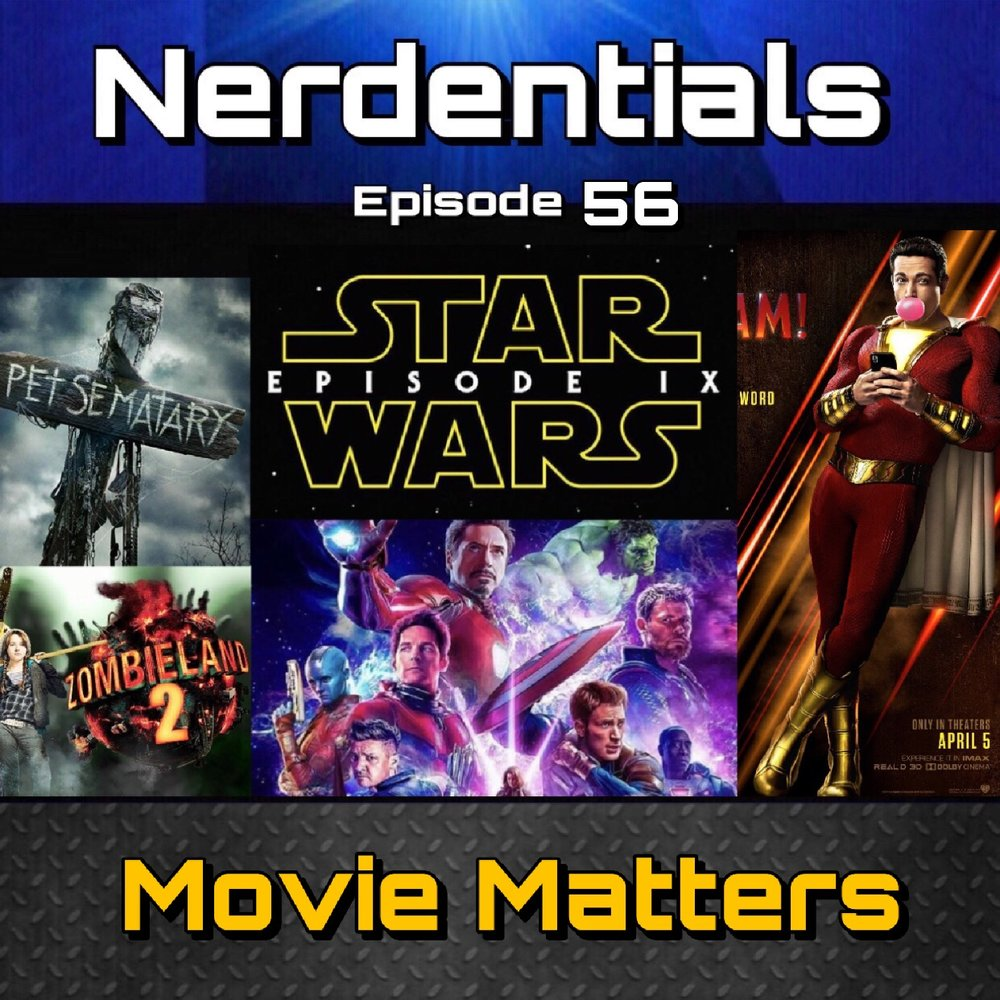 - Welcome to Nerdentials! Your weekly dose of the nerdy essentials. Covering Film, TV, Video Games and Comics.This Week your nerdy crew discusses some of the most anticipated films coming in 2019! Star Wars Episode 9, Avengers Endgame and other titles like Stephen King's rebooted Pet Sematary, Zombieland 2, Shazam! and maybe a few more mentions while were at it!