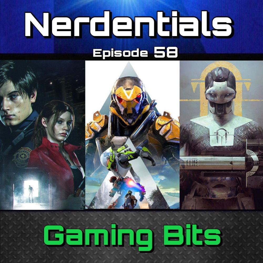 - Welcome to Nerdentials! Your weekly dose of the nerdy essentials. Covering Film, TV, Video Games and Comics.This week in Gaming Bits, your nerd hosts Joe, Nick and Lynn cover 3 major topics. First off we give our initial thoughts on the One-Shot Demo of Resident Evil 2 Remake. We discuss the differences between the Remake and it's 1998 original.Then we get Lynn's thoughts on the Bungie-Activision Split and let him unfold his overall feelings on the current state of the game as being one of our consistent Destiny Players.Then we wrap the show up with a discussion of BioWare's newest IP, Anthem and it's initial Demo Release. The Good, the Bad...will this kill Destiny? Sit back and enjoy the nerdy banter!
