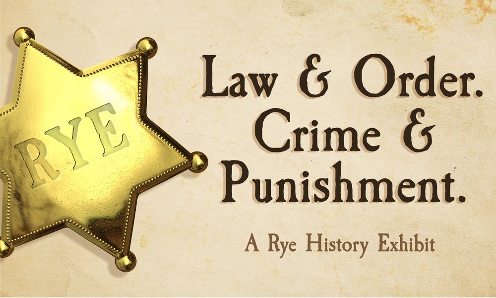 """Exhibits - Each year, the Square House Museum hosts a world-class exhibit chronicling some aspect of Rye life. These unique museum-quality shows are painstakingly researched and curated. Currently, Rye History is showing an event titled, """"Law & Order. Crime & Punishment."""" It documents the evolution of our local police force and law enforcement."""