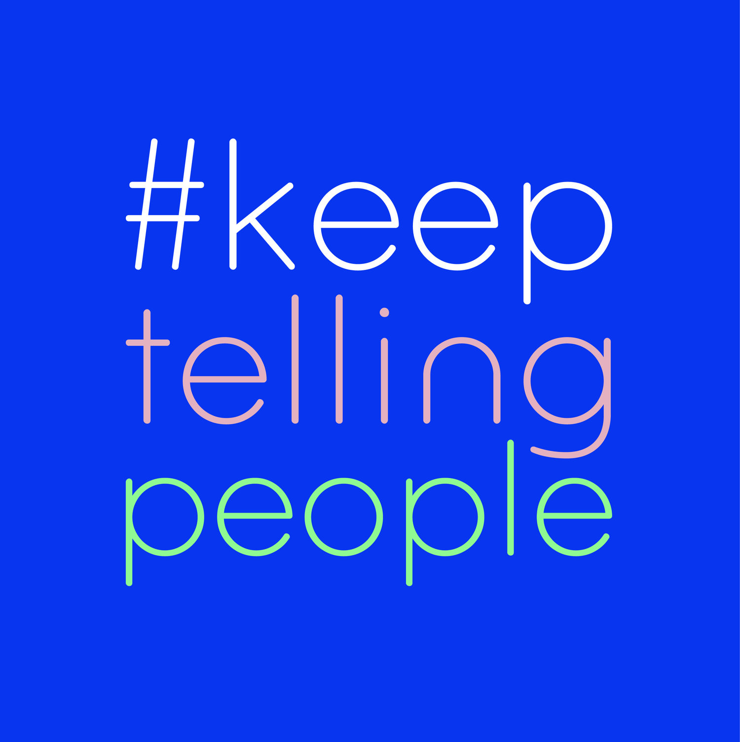 #KeepTellingPeople