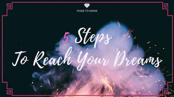 5 Steps To Reach Your Dreams