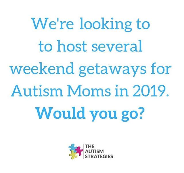 Would a weekend getaway connecting with other Autism Moms be something you would be interested in for 2019? Yes or No!