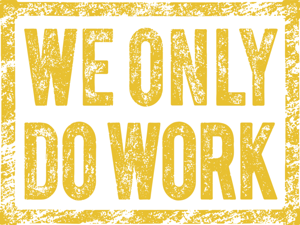 We_Only_Do_Work_-_Yellow_1200x1200.png