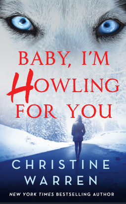 "Title: ""Baby, I'm Howling for You""  Author: Christine Warren  Publisher: St. Martin's Press  Publish Date: January 30, 2018  Format & Price When Available: Paperback // $7.99"