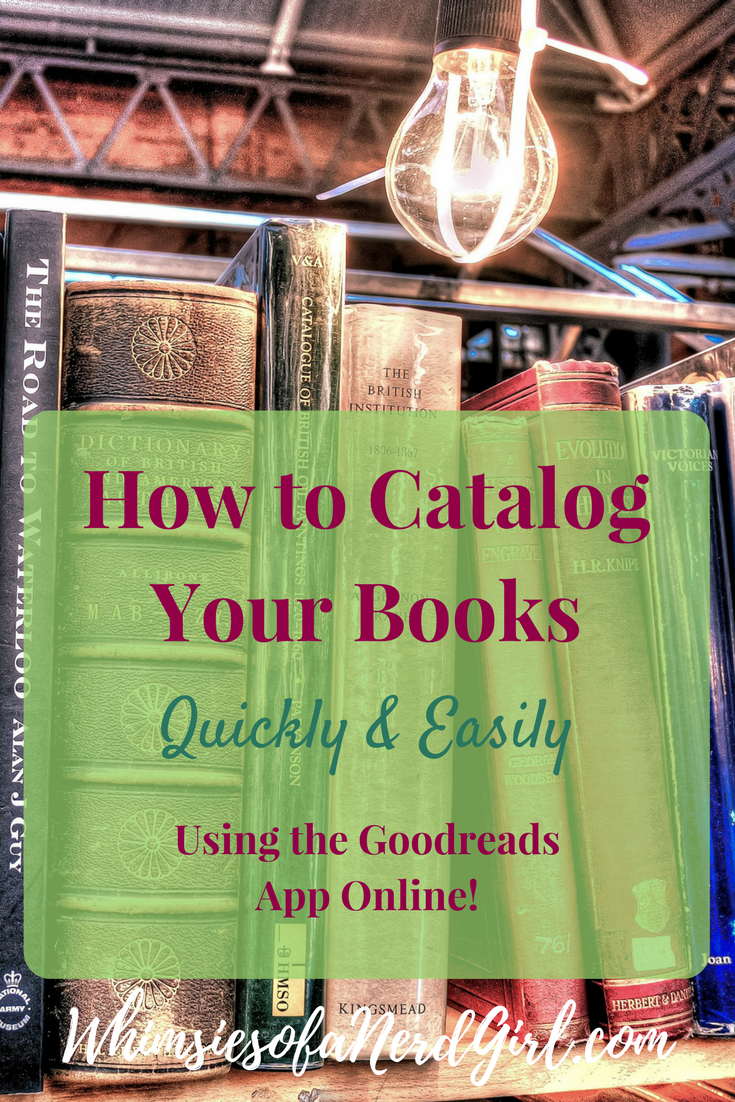 How to Catalog Your Books Quickly & Easily Using the Goodreads App Online!
