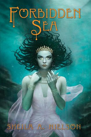 The Forbidden Sea (Forbidden Sea #1) by Sheila A. Nielson