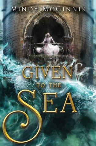 Given to the Sea (Given Duet #1) by Mindy McGinnis