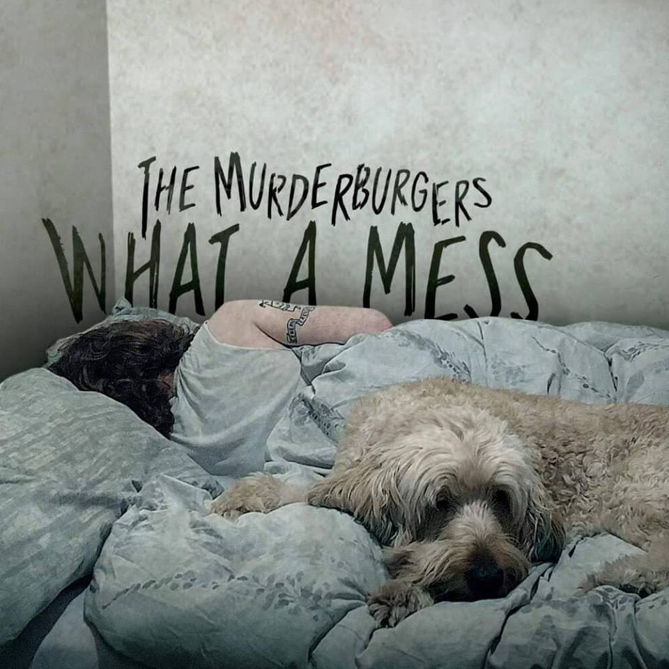 The Murderburgers -What A Mess - Pre-order the CD todayReleased 15th March