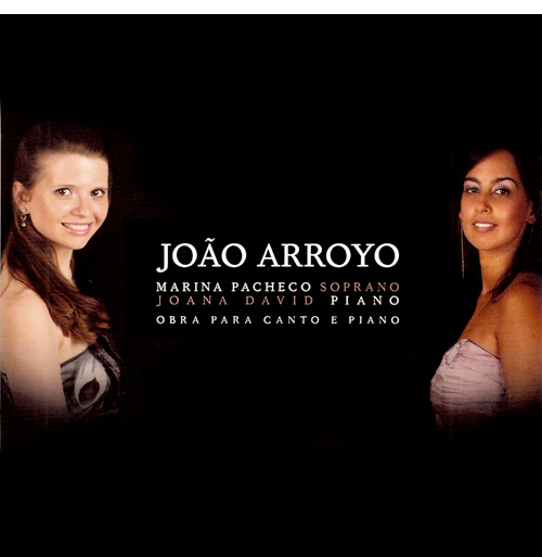João Arroyo: obra para canto e piano  - Marina Pacheco (soprano) & Joana David (piano)Complete work for voice and piano by João Arroyo(2010)@ Phonedition Records