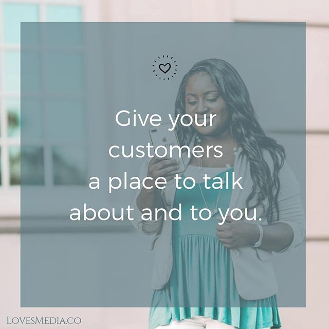 The best feedback comes directly from customers by giving them a place to talk about and to you. Once the conversation starts, don't forget to do your part by listening AND responding.